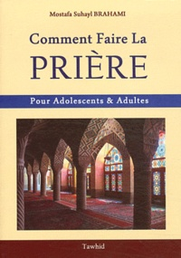 Mostafa Suhayl Brahami - Comment faire la prière - Pour adolescents et adultes.