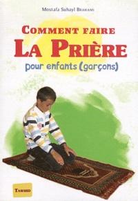 Comment faire la prière- Pour enfants (garçons) - Mostafa Suhayl Brahami |