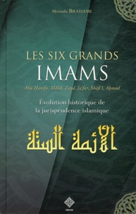 Mostafa Suhayl Brahami - Les six grands imams : Abû Hanîfa, Mâlik, Zayd, Ja'far, Shâfi'î, Ahmad et les autres... - Evolution historique du fiqh.