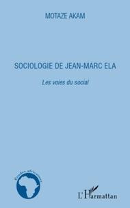Motaze Akam - Sociologie de Jean-Marc Ela - Les voies du social.