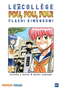 Motoei Shinzawa - Le Collège Fou Fou Fou ! Flash! Kimengumi Tome 1.
