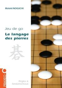 Motoki Noguchi - Le langage des pierres - Initiation au jeu de go.