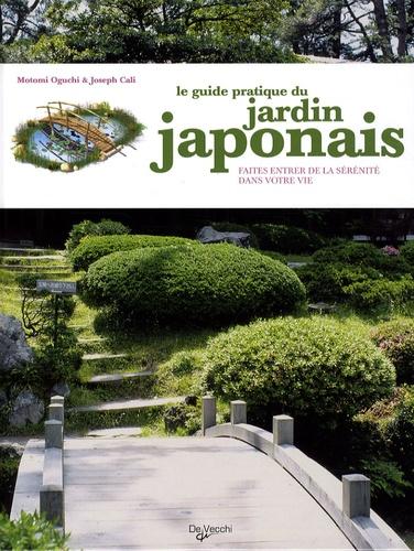 Motomi Oguchi et Joseph Cali - Le guide pratique du jardin japonais.