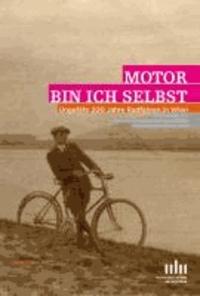 Motor bin ich selbst - Ungefähr 200 Jahre Radfahren in Wien.