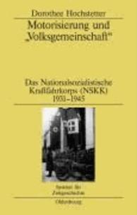"""Motorisierung und """"Volksgemeinschaft"""" - Das Nationalsozialistische Kraftfahrkorps (NSKK) 1931-1945."""
