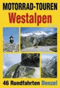 Motorrad-Touren Westalpen und Jura - 46 Rundfahrten in den Alpenländern Schweiz, Italien, Frankreich.
