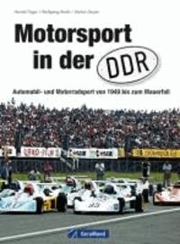 Motorsport in der DDR - Automobil- und Motorradsport von 1949 bis zum Mauerfall.