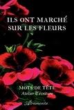 Mots de Tête (Atelier d'Écriture) - Ils ont marché sur les fleurs.