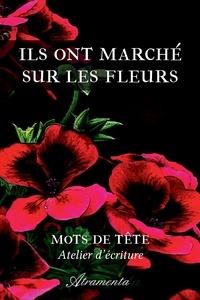 Téléchargez des livres électroniques gratuits pour BlackBerry Ils ont marché sur les fleurs in French par Mots de Tête (Atelier d'Écriture)