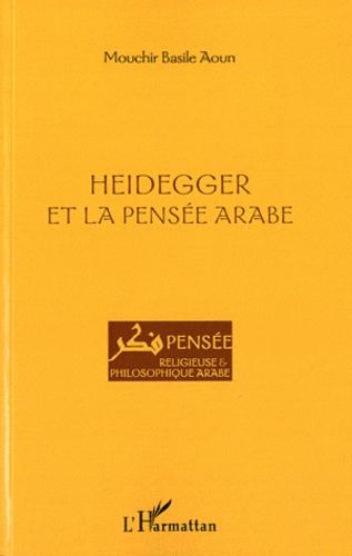 Mouchir Basile Aoun - Heidegger et la pensée arabe.