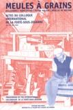 Mouette Barboff et François Sigaut - Meules à grains - Actes du colloque international, La Ferté-sous-Jouarre, 16-19 mai 2002.