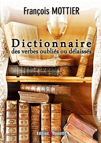 François Mottier - Dictionnaire des verbes oubliés ou délaissés.
