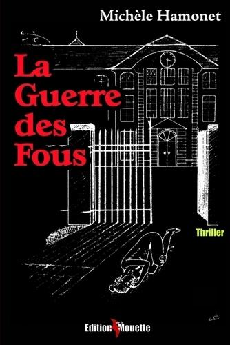 Michèle Hamonet - La guerre des fous.