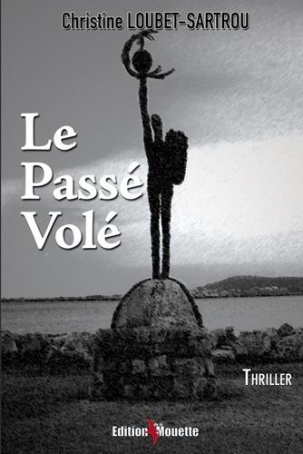 Christine Loubet-Sartrou - Le passé volé.