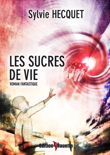 Sylvie Hecquet - Les sucres de vie.