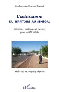 Mouhamadou Diakhate - L'aménagement du territoire au Sénégal - Principes, pratiques et devoirs pour le XXIe siècle.