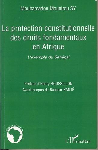Mouhamadou Mounirou Sy - La protection constitutionnelle des droits fondamentaux en Afrique - L'exemple du Sénégal.