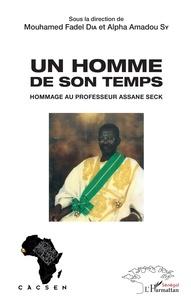 Mouhamed Fadel Dia et Alpha Amadou Sy - Un homme de son temps - Hommage au professeur Assane Seck.