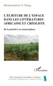 Mouhamédoul Niang - L'écriture de l'espace dans les littératures africaine et créoliste - De la polarité à sa transcendance.
