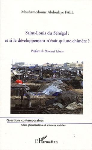 Mouhamedoune Abdoulaye Fall - Saint-Louis du Sénégal : et si le développement n'était qu'une chimère?.