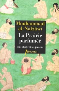 Mouhammad Al-Nafzâwî - La prairie parfumée où s'ébattent les plaisirs.