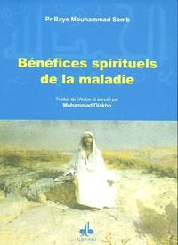 Mouhammad Samb Baye - Bénéfices spirituels de la maladie.