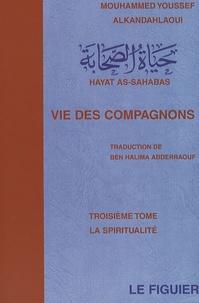 Mouhammed Youssef Alkandahlaoui - Vie des compagnons - Tome 3, La spiritualité.