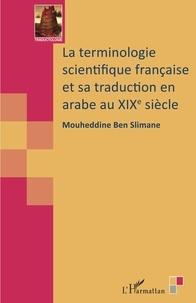 Mouheddine Ben Slimane - La terminologie scientifique française et sa traduction en arabe au XIXe siècle.