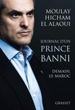Moulay Hicham El Alaoui - Journal d'un prince banni - Demain, le Maroc.