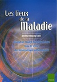 Moulay Kaïci - Les lieux de la maladie - Quand un regard homéopathique livre le secret des localisations pathologiques.