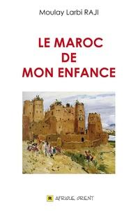 Moulay Larbi Raji - Le Maroc de mon enfance.