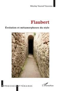 Moulay Youssef Soussou - Flaubert - Evolution et métamorphoses du style.