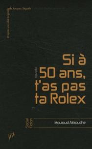 Mouloud Akkouche - Si à 50 ans, t'as pas ta Rolex.