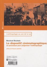 Mouloud Boukala - Le dispositif cinématographique - Un processus pour (re)penser l'anthropologie.