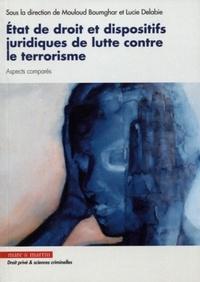Mouloud Boumghar et Lucie Delabie - Etat de droit et dispositifs juridiques relatifs à la lutte contre le terrorisme - Aspects comparés.