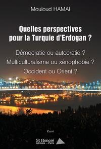 Mouloud Hamai - Quelles perspectives pour la Turquie d'Erdogan ? - Démocratie ou autocratie ? Multiculturalisme ou xénophobie ? Occident ou Orient ?.