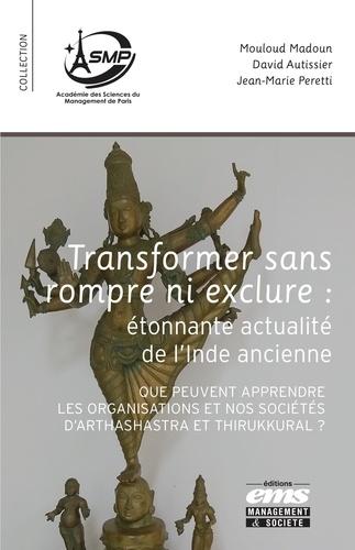 Transformer sans rompre ni exclure : étonnante actualité de l'Inde ancienne. Que peuvent apprendre les organisations et nos sociétés d'Arthashastra et Thirukkural ?