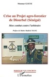 Moumar Gueye - Crise au projet agro-forestier de Diourbel (Sénégal). - Mon combat contre l'arbitraire.