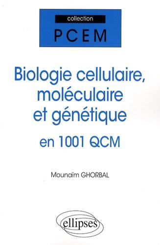Mounaïm Ghorbal - Biologie cellulaire, moléculaire et génétique en 1001 QCM.