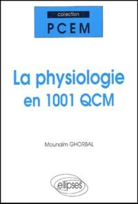 Mounaïm Ghorbal - La physiologie en 1001 QCM.