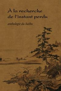 Moundarren - A la recherche de l'instant perdu - Anthologie du haïku.