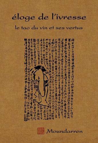 Moundarren - Eloge de l'ivresse - Le tao du vin et ses vertus.