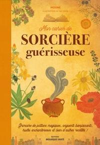 Moune - Mon cahier de sorcière guérisseuse - Grimoire de potions magiques, onguents bienfaisants, huiles enchanteresses et bien d'autres recettes !.