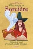 Moune - Mon manuel de Sorcière - Potions de santé. Formules secrètes de beauté.