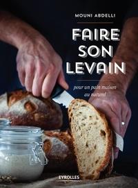 Mouni Abdelli - Faire son levain - Pour un pain maison au naturel.