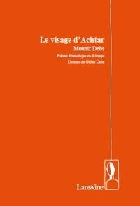 Mounir Debs - Le visage d'Ashtar - Poème dramatique en 4 temps.
