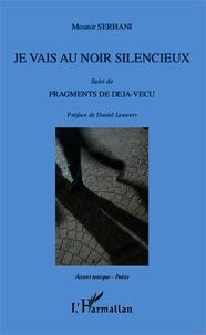Mounir Serhani - Je vais au noir silencieux suivi de Fragments de déjà-vécu.