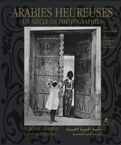 Mounira Khemir et Pascal Gueyle - Arabies heureuses - Un siècle de photographies, édition français-arabe-anglais.