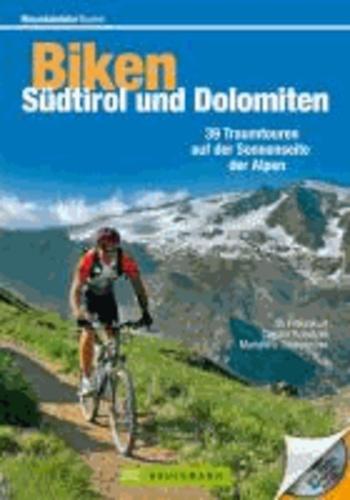 Mountainbiketouren - Biken Südtirol und Dolomiten - 39 Traumtouren auf der Sonnenseite der Alpen.