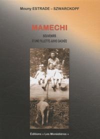 Mouny Estrade-Szwarckopf - Mamechi - Souvenirs d'une fillette juive cachée.